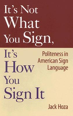 It's Not What You Sign, It's How You Sign It By Hoza, Jack