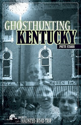 Ghosthunting Kentucky By Starr, Patti